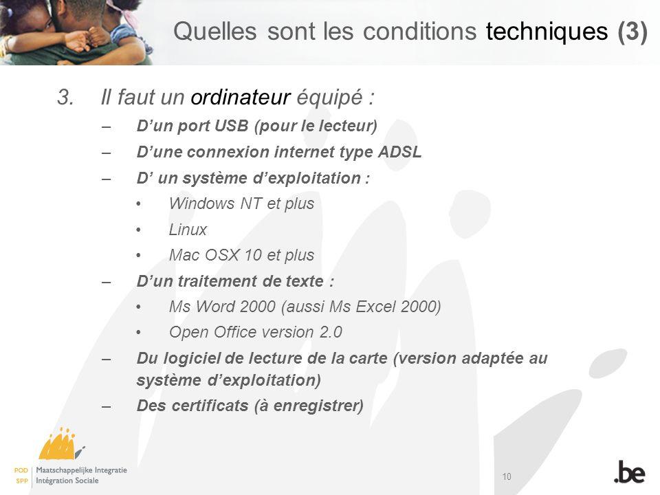 10 Quelles sont les conditions techniques (3) 3.Il faut un ordinateur équipé : –Dun port USB (pour le lecteur) –Dune connexion internet type ADSL –D u
