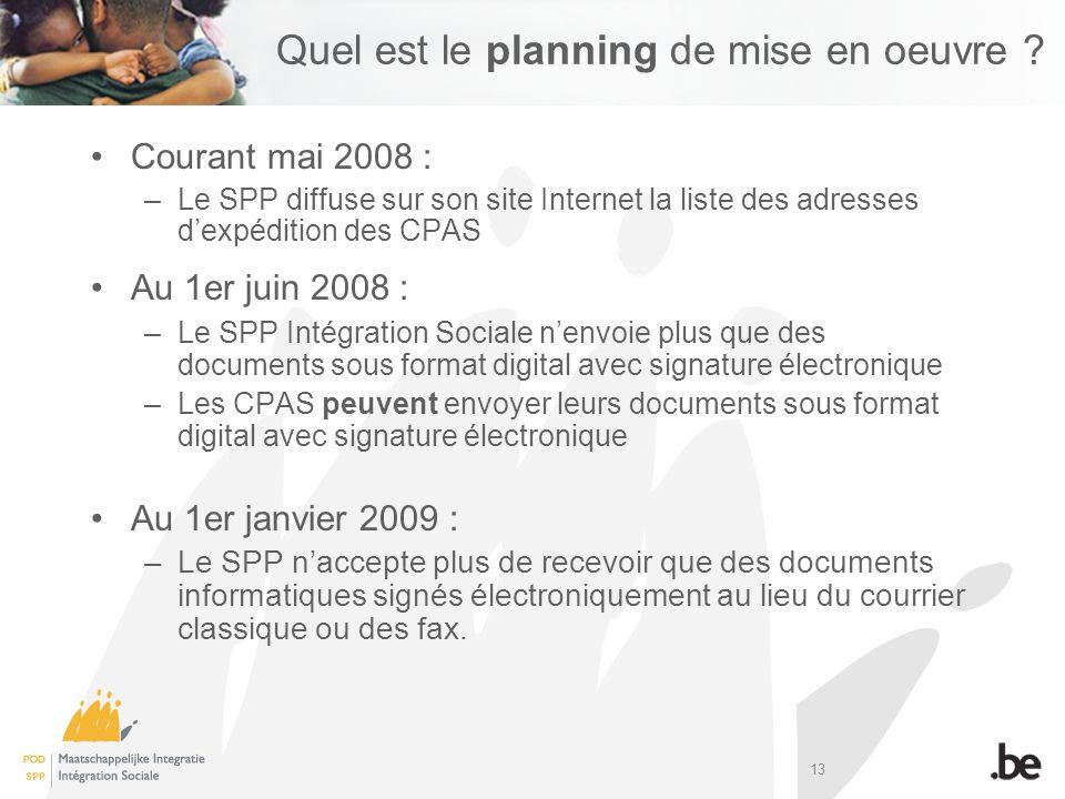 13 Quel est le planning de mise en oeuvre ? Courant mai 2008 : –Le SPP diffuse sur son site Internet la liste des adresses dexpédition des CPAS Au 1er