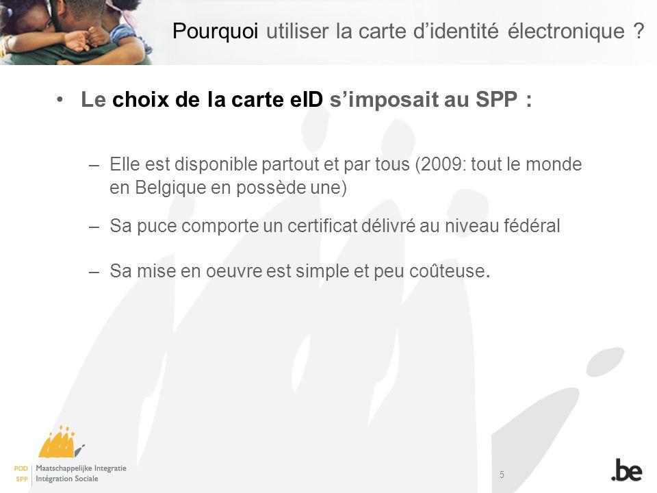 5 Pourquoi utiliser la carte didentité électronique ? Le choix de la carte eID simposait au SPP : –Elle est disponible partout et par tous (2009: tout