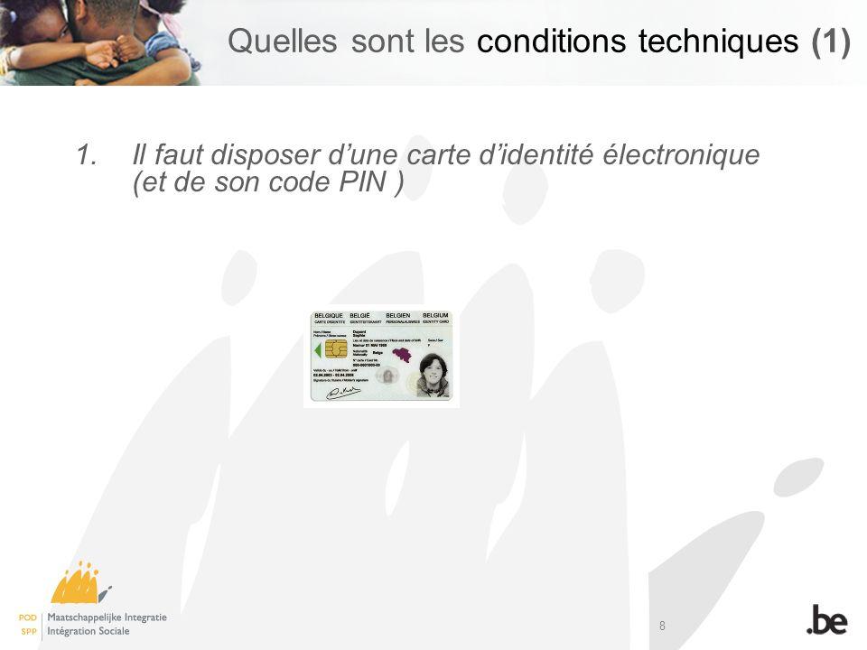 8 Quelles sont les conditions techniques (1) 1.Il faut disposer dune carte didentité électronique (et de son code PIN )