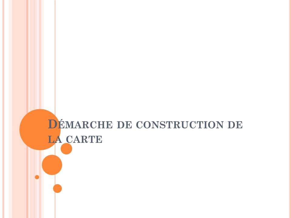D ÉMARCHE DE CONSTRUCTION DE LA CARTE