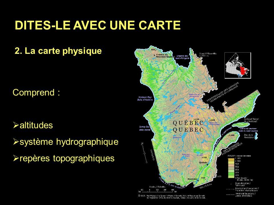 DITES-LE AVEC UNE CARTE 1. La carte topographique Comprend : reliefs (courbes de niveau) délimitations territoriales nom des lieux
