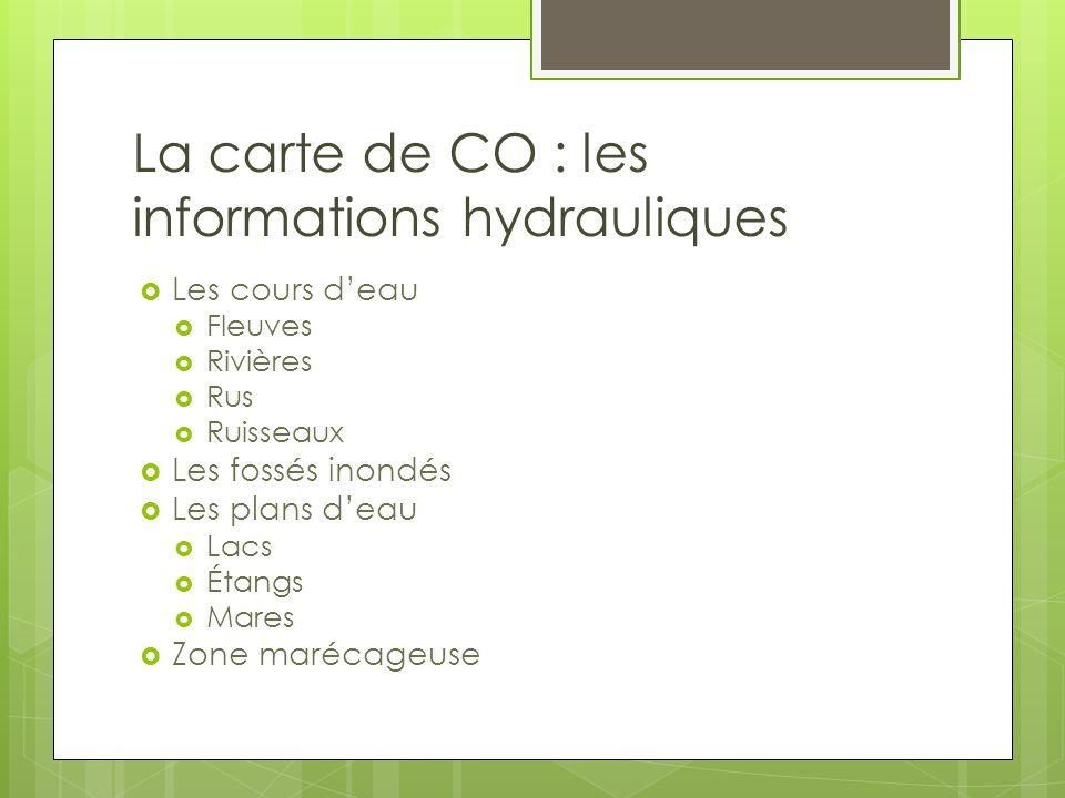La carte de CO : les informations hydrauliques Les cours deau Fleuves Rivières Rus Ruisseaux Les fossés inondés Les plans deau Lacs Étangs Mares Zone
