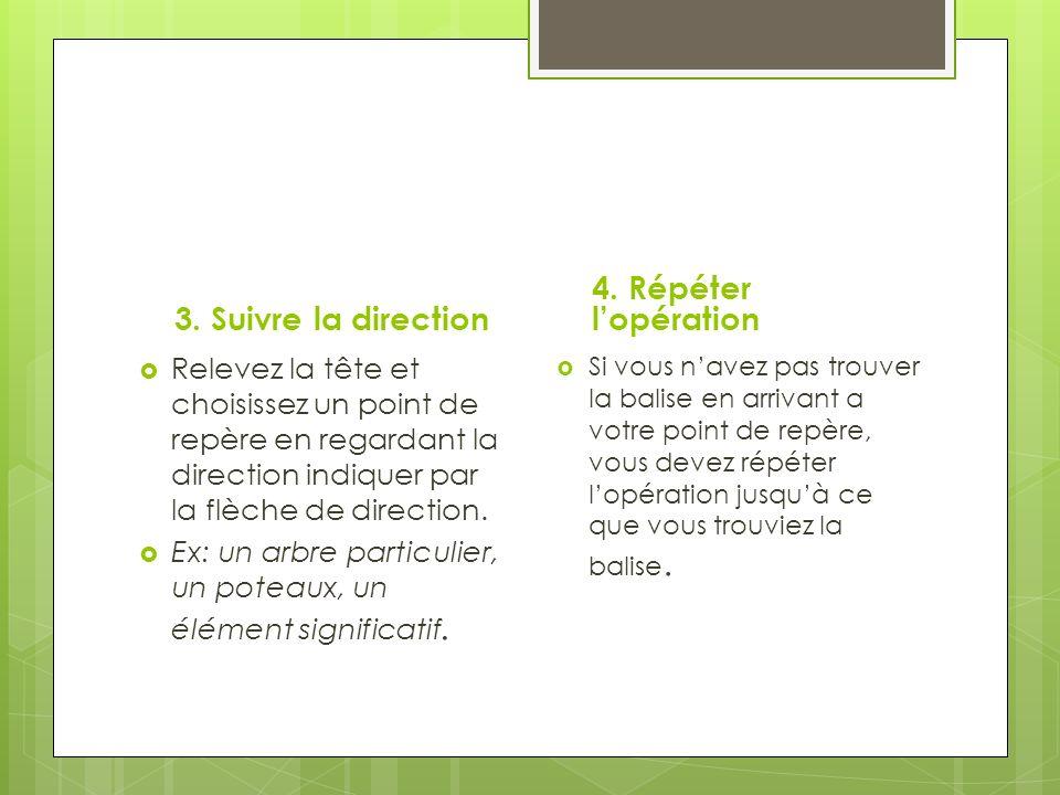 3. Suivre la direction Relevez la tête et choisissez un point de repère en regardant la direction indiquer par la flèche de direction. Ex: un arbre pa