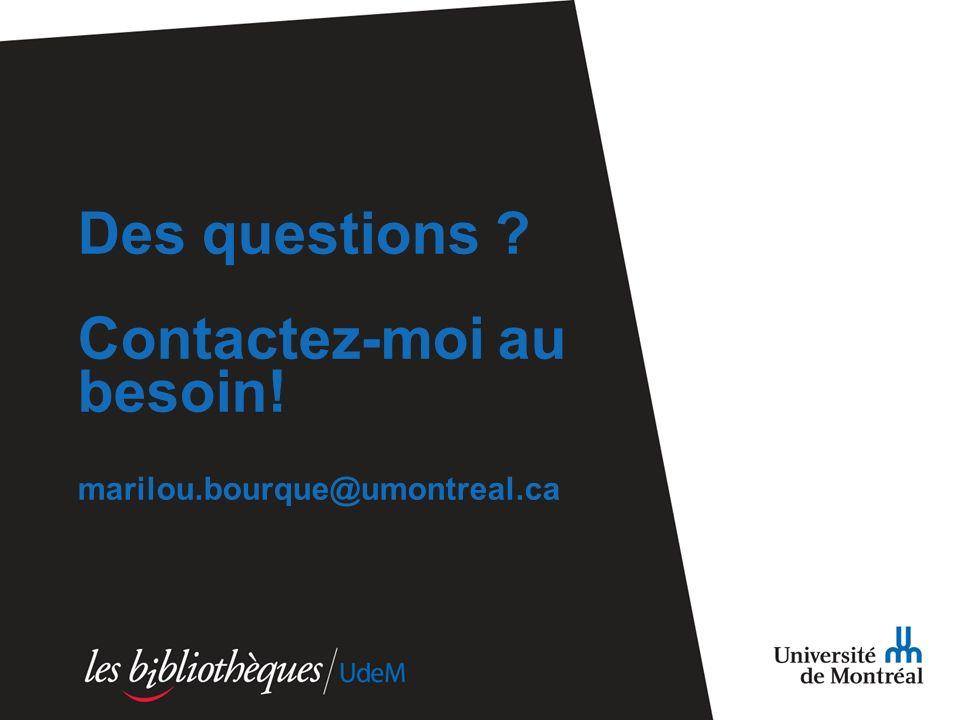 Des questions Contactez-moi au besoin! marilou.bourque@umontreal.ca