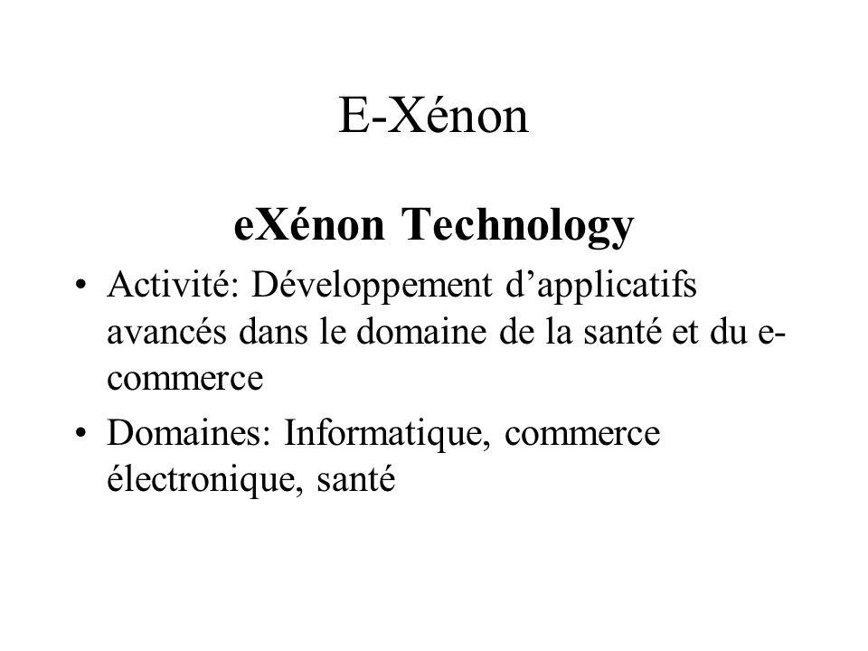 E-Xénon eXénon Technology Activité: Développement dapplicatifs avancés dans le domaine de la santé et du e- commerce Domaines: Informatique, commerce