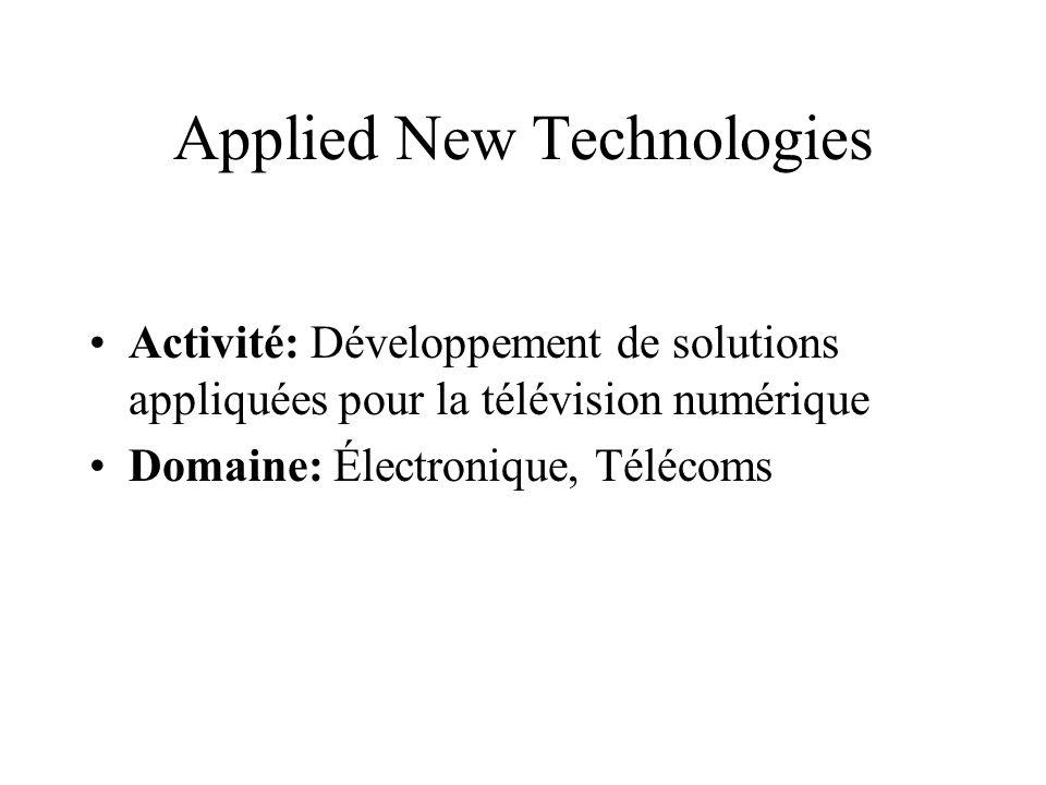 Applied New Technologies Activité: Développement de solutions appliquées pour la télévision numérique Domaine: Électronique, Télécoms