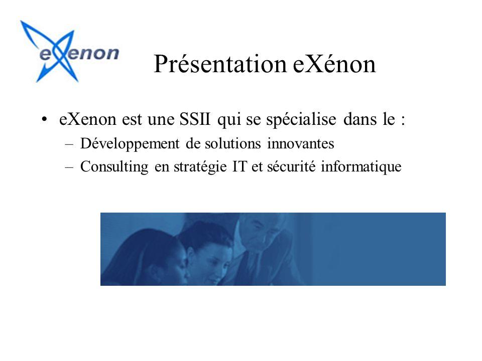 Présentation eXénon eXenon est une SSII qui se spécialise dans le : –Développement de solutions innovantes –Consulting en stratégie IT et sécurité inf