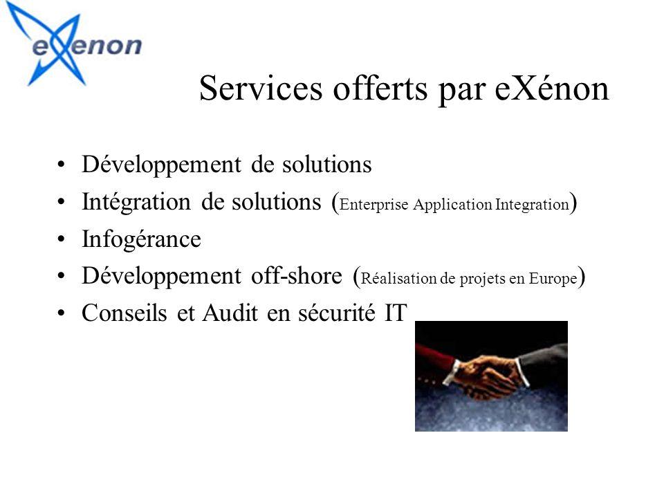 Services offerts par eXénon Développement de solutions Intégration de solutions ( Enterprise Application Integration ) Infogérance Développement off-s
