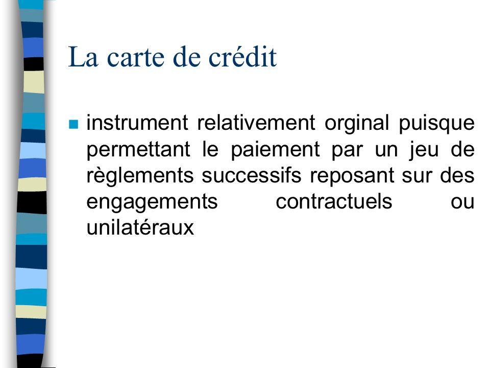 La carte de crédit n instrument relativement orginal puisque permettant le paiement par un jeu de règlements successifs reposant sur des engagements c