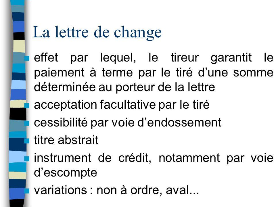 La lettre de change n effet par lequel, le tireur garantit le paiement à terme par le tiré dune somme déterminée au porteur de la lettre n acceptation