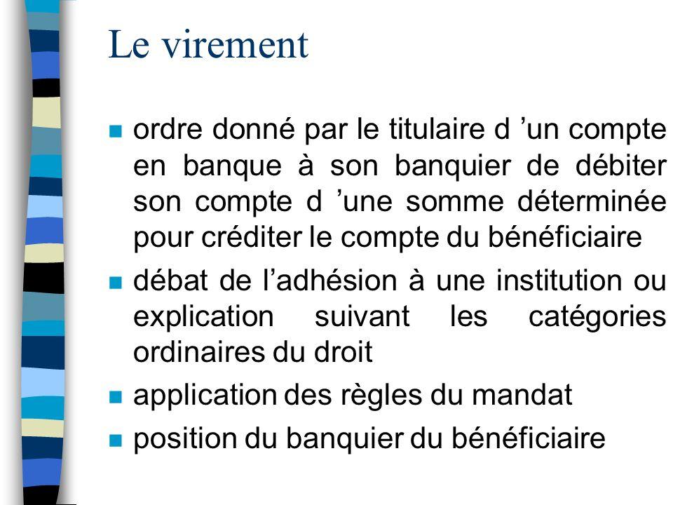 Le virement n ordre donné par le titulaire d un compte en banque à son banquier de débiter son compte d une somme déterminée pour créditer le compte d