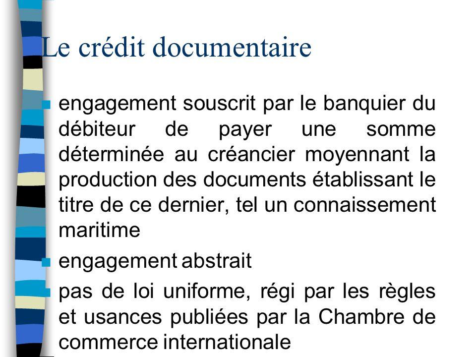 Le crédit documentaire n engagement souscrit par le banquier du débiteur de payer une somme déterminée au créancier moyennant la production des docume