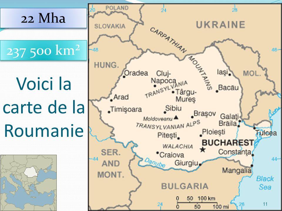 11 Voici la carte de la Roumanie 237 500 km² 22 Mha