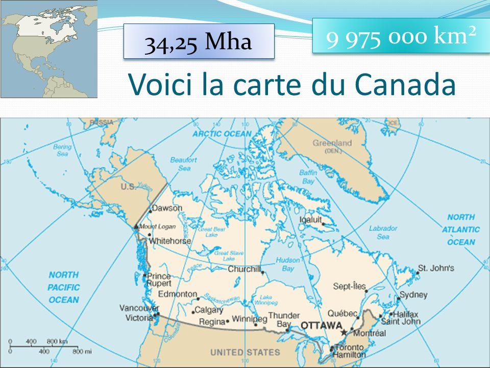Voici la carte du Canada 19 9 975 000 km² 34,25 Mha