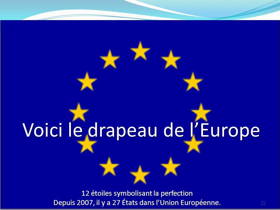 Voici le drapeau de lEurope 22 12 étoiles symbolisant la perfection Depuis 2007, il y a 27 États dans lUnion Européenne.