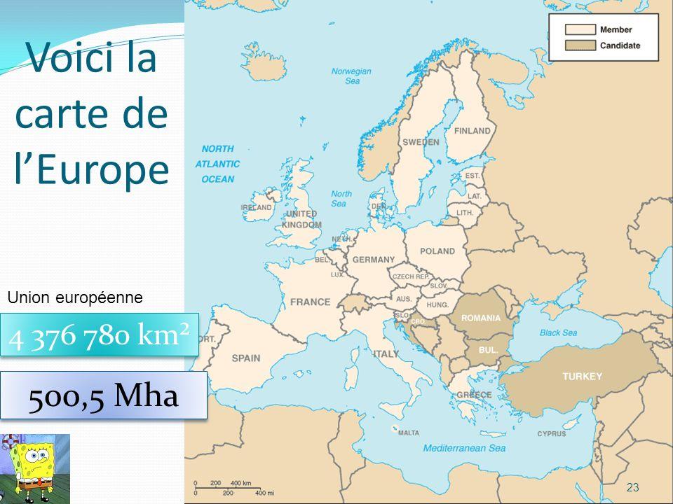 Voici la carte de lEurope 23 500,5 Mha Union européenne 4 376 780 km²