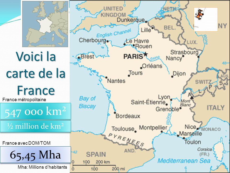3 Voici la carte de la France 547 000 km² ½ million de km² 65,45 Mha Mha: Millions dhabitants France métropolitaine France avec DOM/TOM
