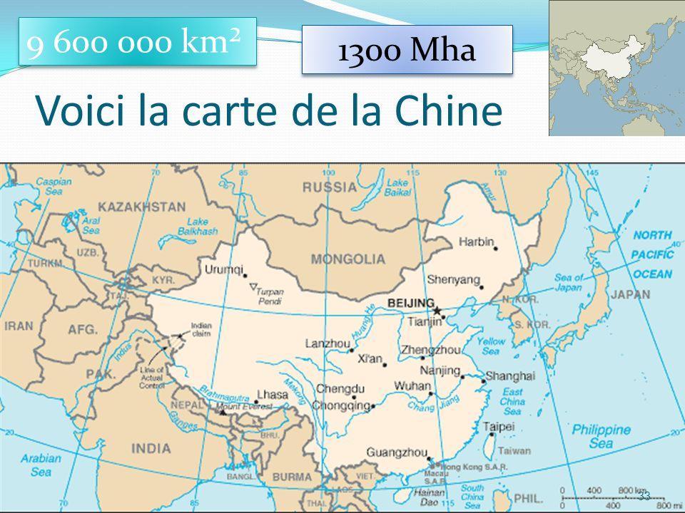 Voici la carte de la Chine 33 9 600 000 km² 1300 Mha