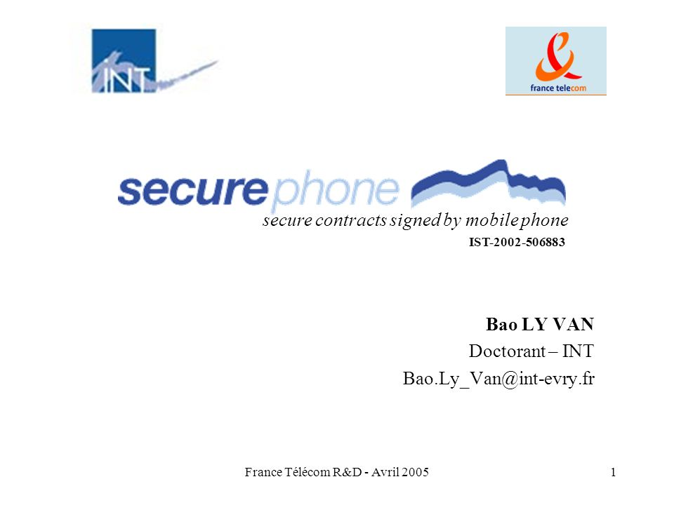 France Télécom R&D - Avril 20051 Bao LY VAN Doctorant – INT Bao.Ly_Van@int-evry.fr secure contracts signed by mobile phone IST-2002-506883
