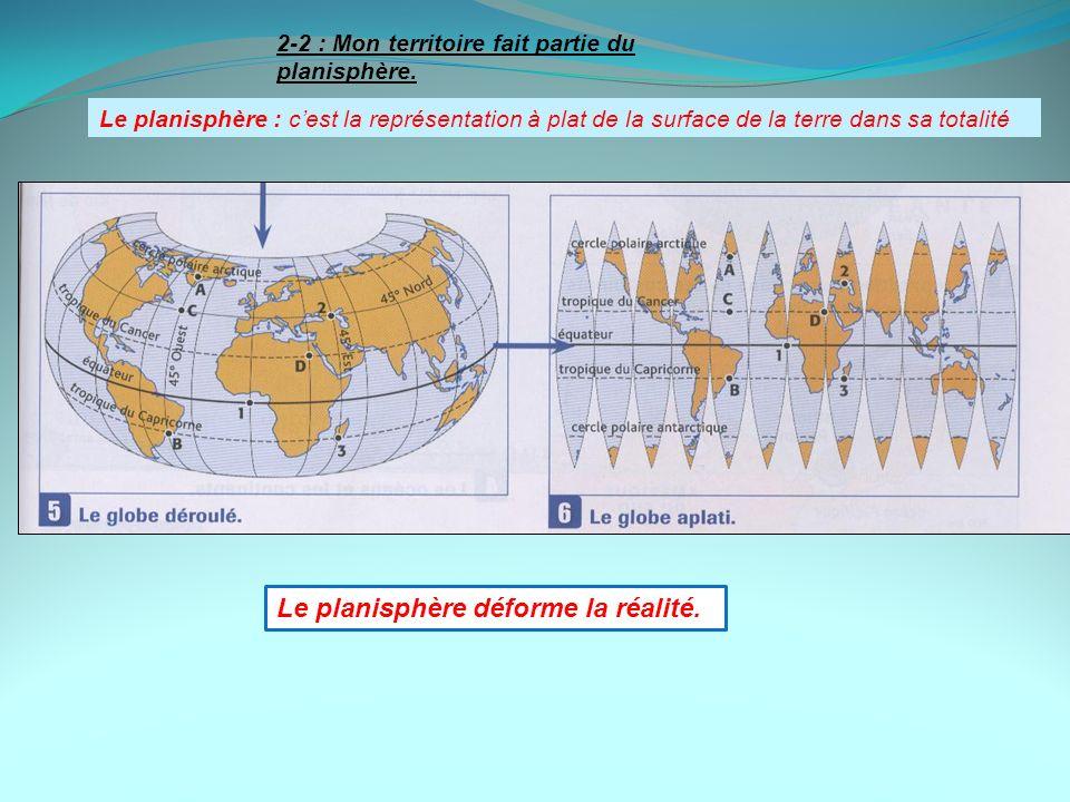 2-2 : Mon territoire fait partie du planisphère. Le planisphère : cest la représentation à plat de la surface de la terre dans sa totalité Le planisph