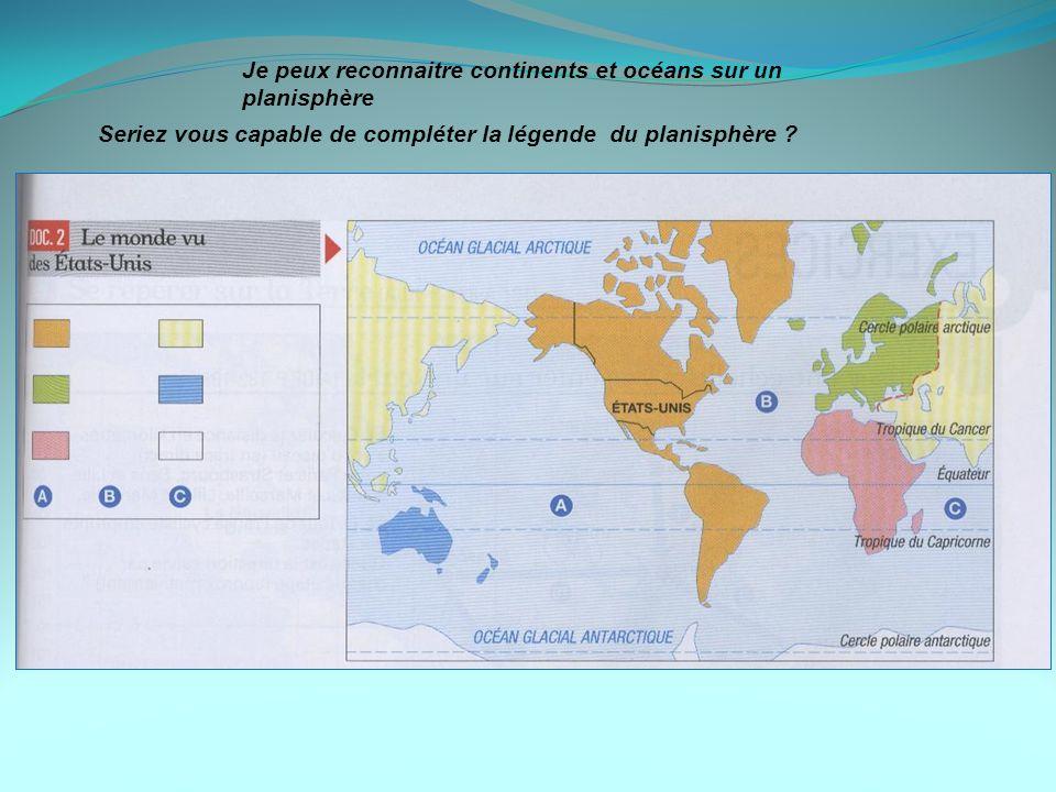 Je peux reconnaitre continents et océans sur un planisphère Seriez vous capable de compléter la légende du planisphère ?