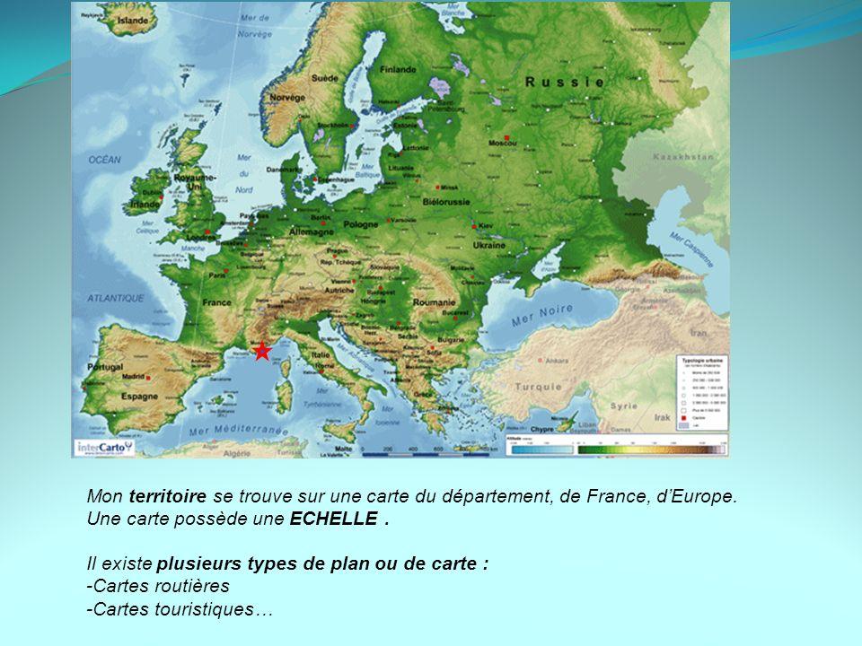 Mon territoire se trouve sur une carte du département, de France, dEurope. Une carte possède une ECHELLE. Il existe plusieurs types de plan ou de cart