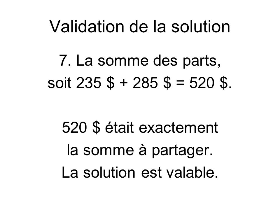 Validation de la solution 7. La somme des parts, soit 235 $ + 285 $ = 520 $.