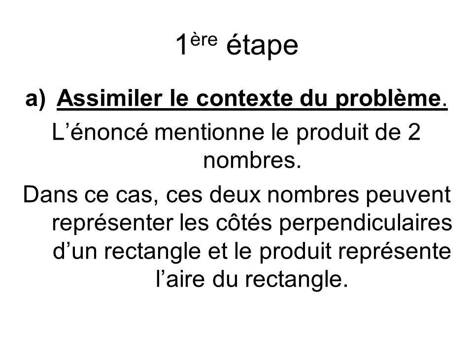 1 ère étape a)Assimiler le contexte du problème. Lénoncé mentionne le produit de 2 nombres.