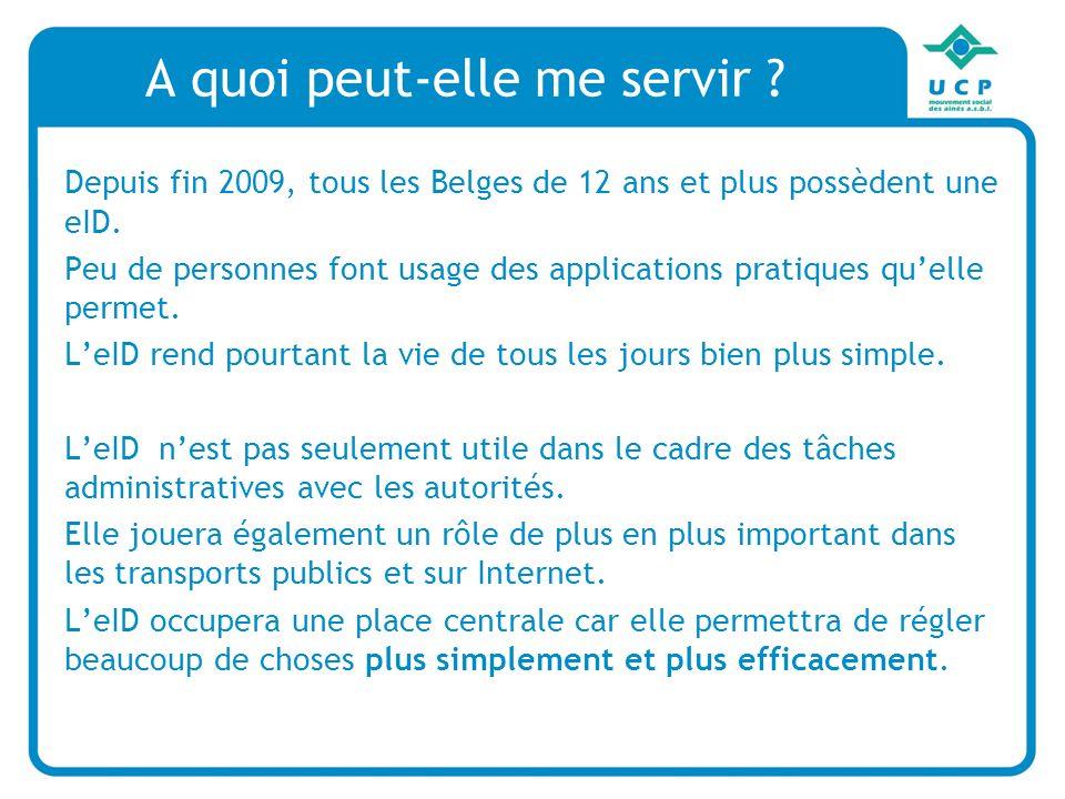 A quoi peut-elle me servir .Depuis fin 2009, tous les Belges de 12 ans et plus possèdent une eID.