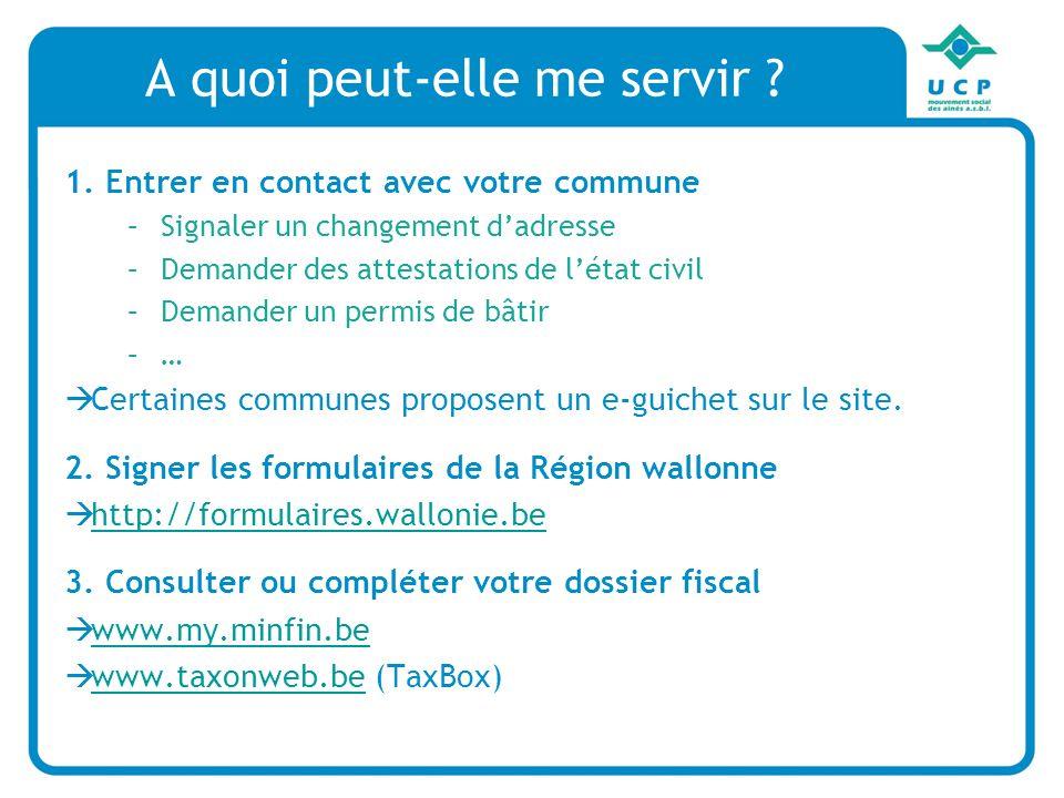 Découverte Guichets électroniques : Portail fédéral : http://my.belgium.behttp://my.belgium.be Ministère des finances : http://my.minfin.behttp://my.minfin.be http://www.taxonweb.be Police : http://www.police-on-web.behttp://www.police-on-web.be Formulaires Région : http://formulaires.wallonie.behttp://formulaires.wallonie.be SNCB : http://www.b-rail.behttp://www.b-rail.be