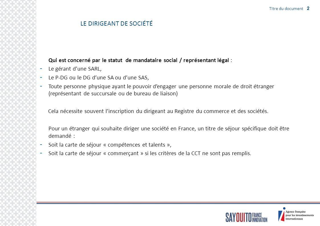 Titre du document 2 LE DIRIGEANT DE SOCIÉTÉ Qui est concerné par le statut de mandataire social / représentant légal : - Le gérant dune SARL, - Le P-D