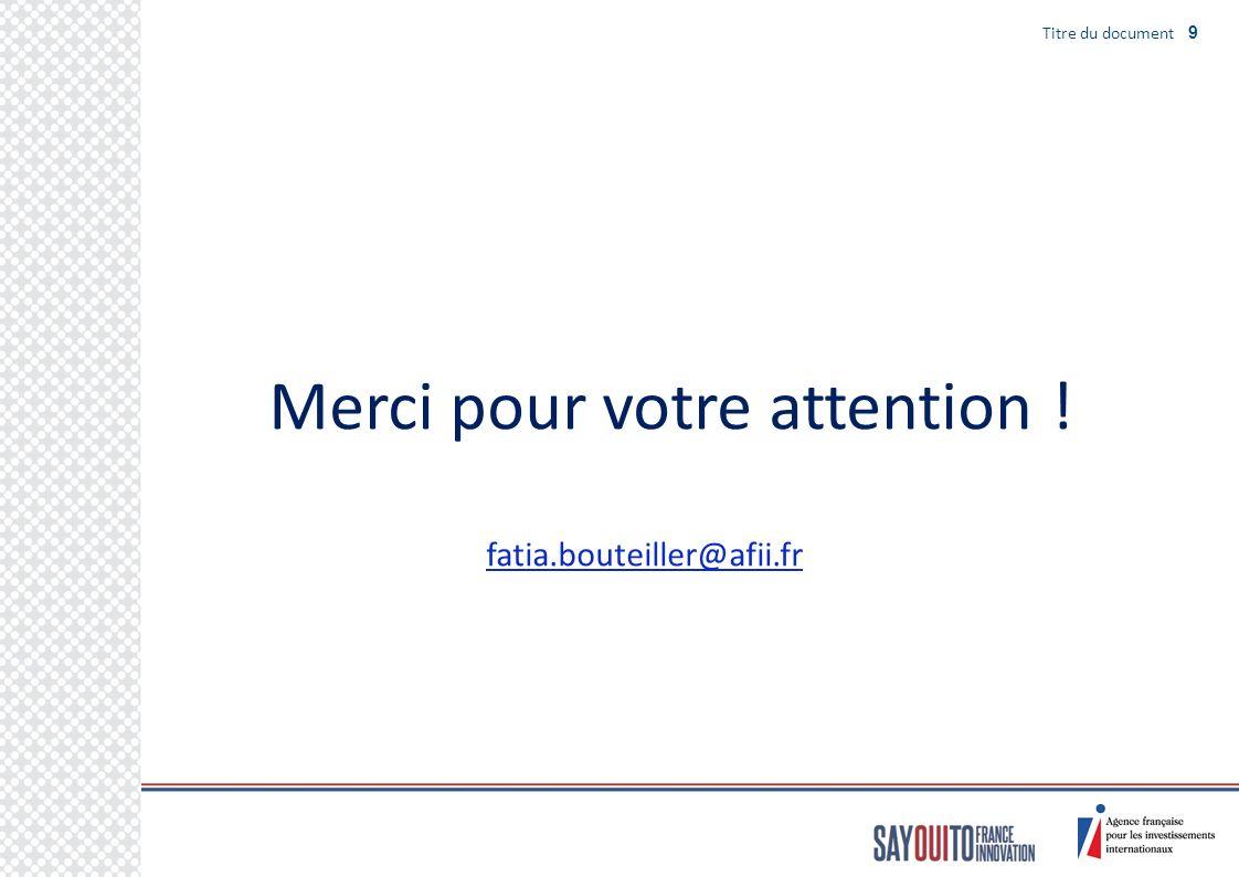 Titre du document 9 Merci pour votre attention ! fatia.bouteiller@afii.fr
