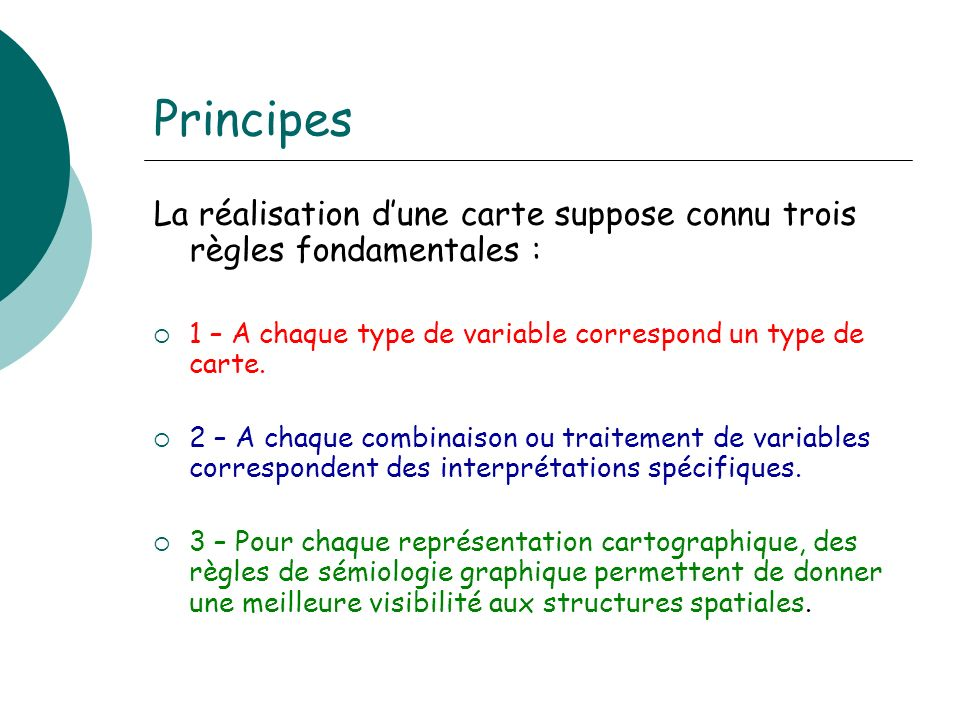 Principes La réalisation dune carte suppose connu trois règles fondamentales : 1 – A chaque type de variable correspond un type de carte. 2 – A chaque