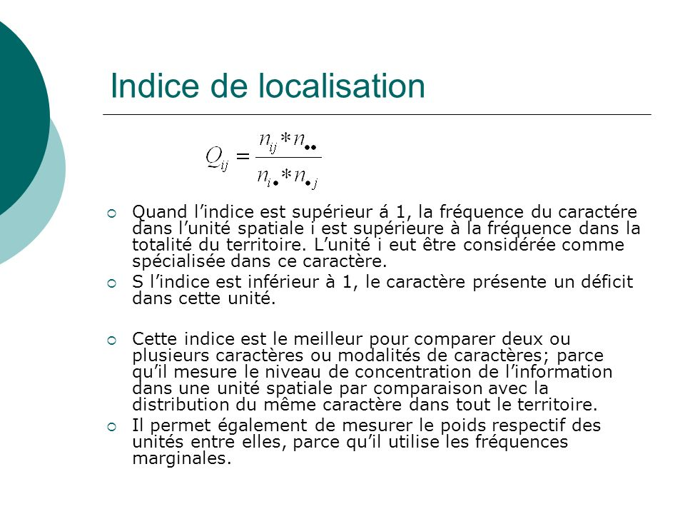 Indice de localisation Quand lindice est supérieur á 1, la fréquence du caractére dans lunité spatiale i est supérieure à la fréquence dans la totalit