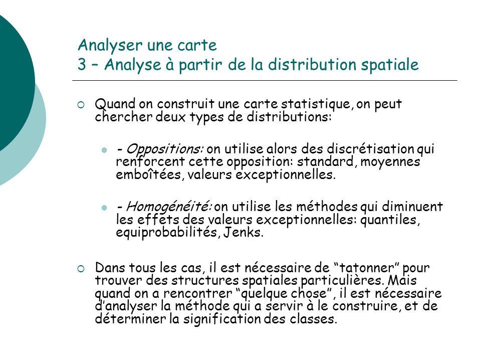 Analyser une carte 3 – Analyse à partir de la distribution spatiale Quand on construit une carte statistique, on peut chercher deux types de distribut