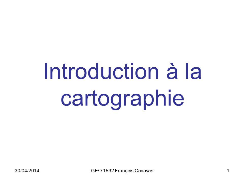 30/04/2014GEO 1532 François Cavayas1 Introduction à la cartographie