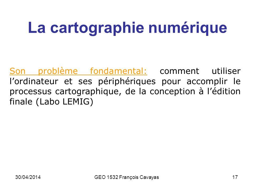 30/04/2014GEO 1532 François Cavayas17 La cartographie numérique Son problème fondamental: comment utiliser lordinateur et ses périphériques pour accom