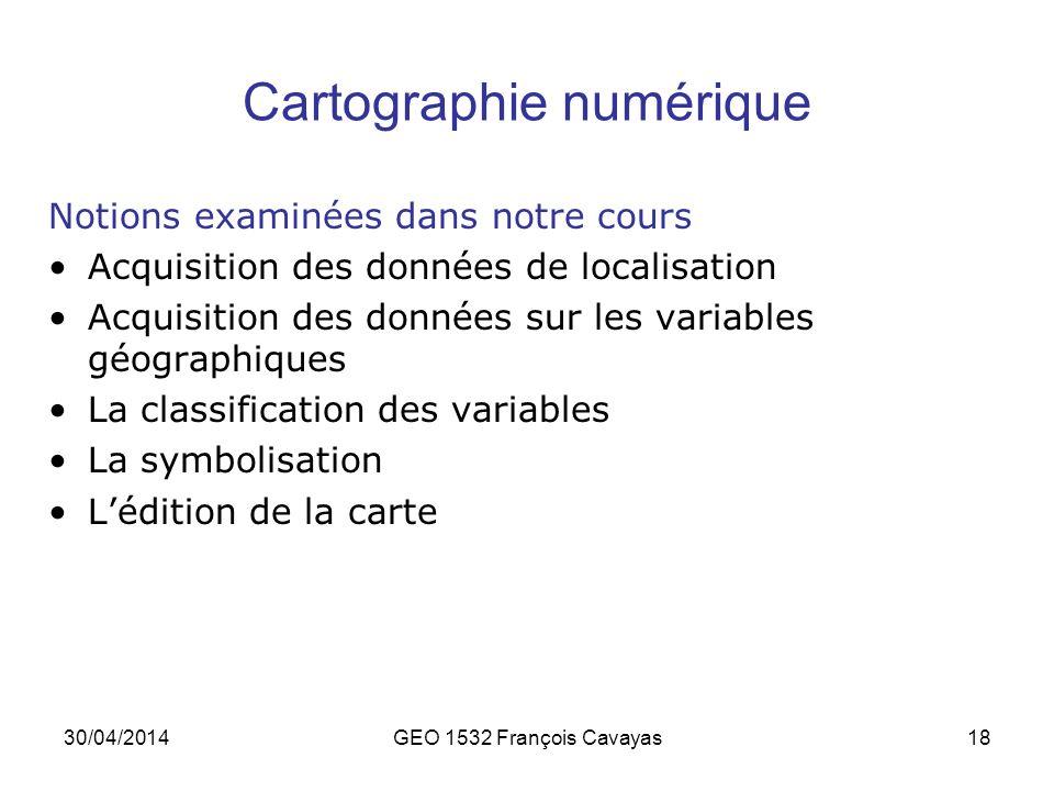 30/04/2014GEO 1532 François Cavayas18 Cartographie numérique Notions examinées dans notre cours Acquisition des données de localisation Acquisition de