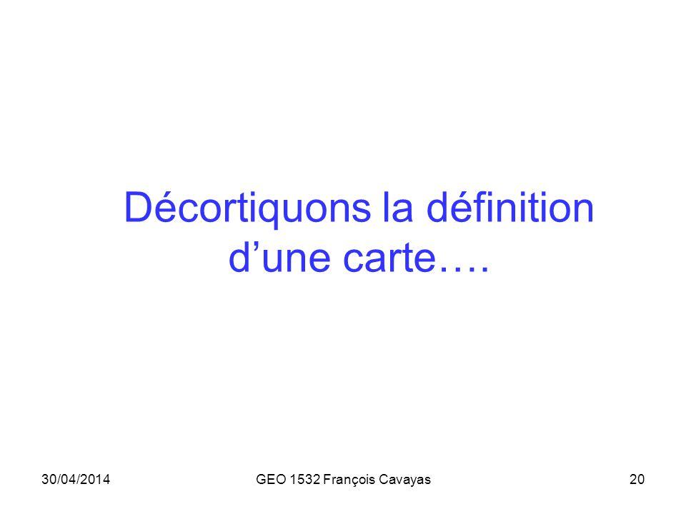 30/04/2014GEO 1532 François Cavayas20 Décortiquons la définition dune carte….