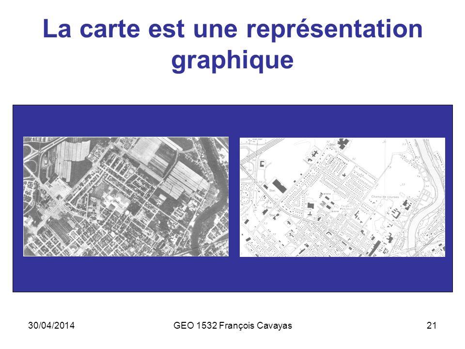 30/04/2014GEO 1532 François Cavayas21 La carte est une représentation graphique
