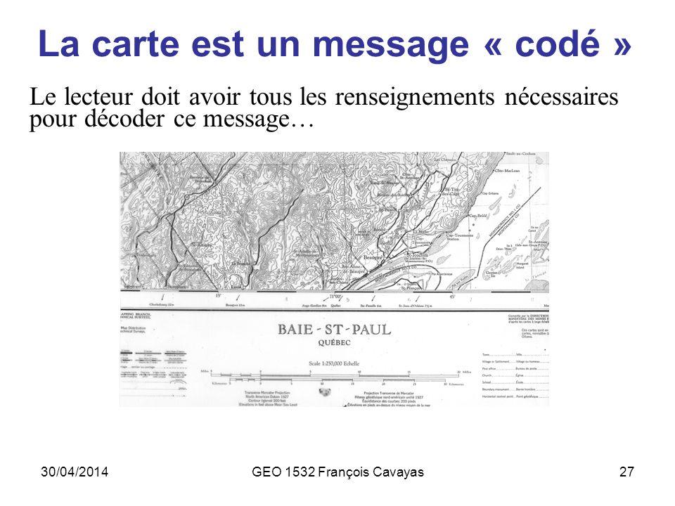 30/04/2014GEO 1532 François Cavayas27 La carte est un message « codé » Le lecteur doit avoir tous les renseignements nécessaires pour décoder ce messa