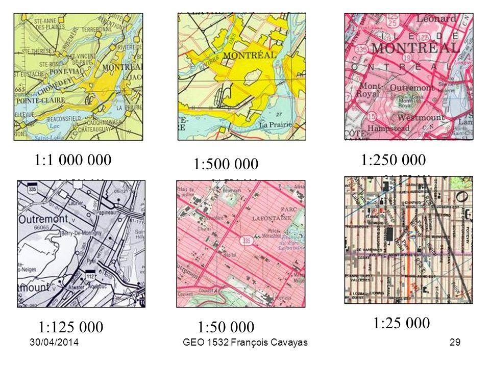 30/04/2014GEO 1532 François Cavayas29 1:1 000 000 1:500 000 1:250 000 1:125 0001:50 000 1:25 000