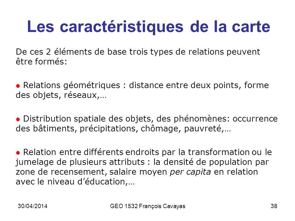 30/04/2014GEO 1532 François Cavayas38 Les caractéristiques de la carte De ces 2 éléments de base trois types de relations peuvent être formés: Relatio