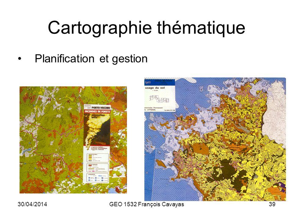 30/04/2014GEO 1532 François Cavayas39 Cartographie thématique Planification et gestion