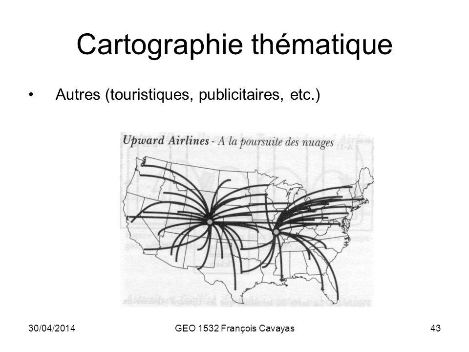 30/04/2014GEO 1532 François Cavayas43 Cartographie thématique Autres (touristiques, publicitaires, etc.)