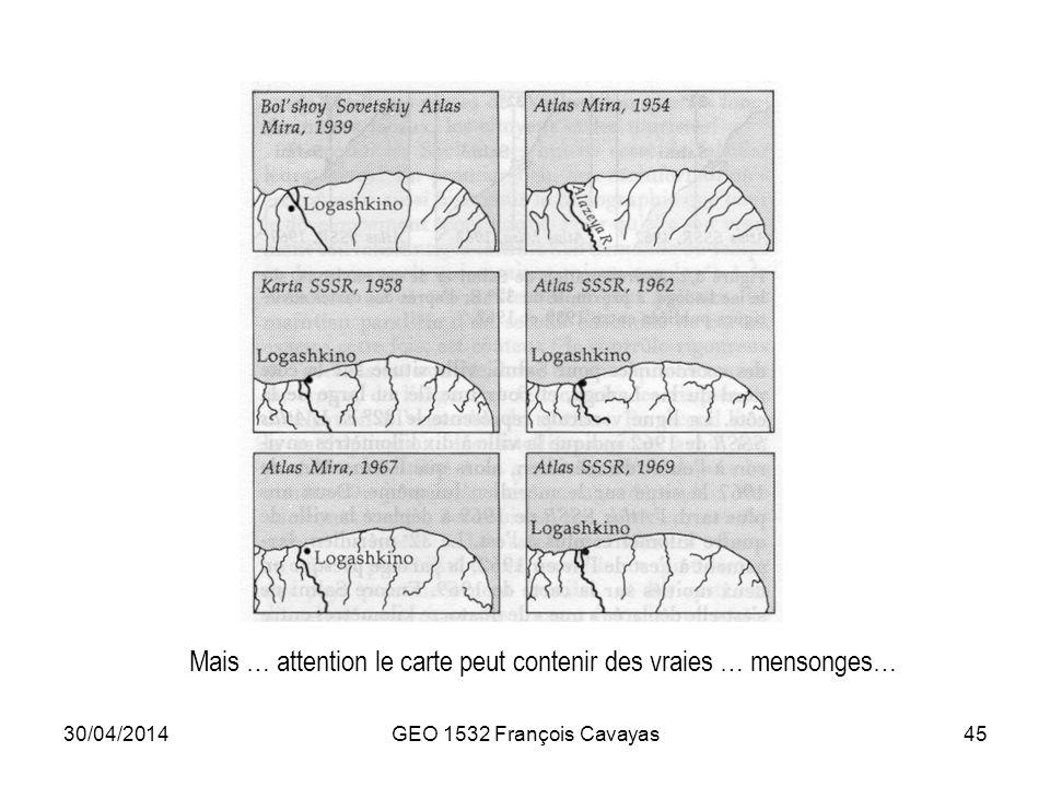 30/04/2014GEO 1532 François Cavayas45 Mais … attention le carte peut contenir des vraies … mensonges…
