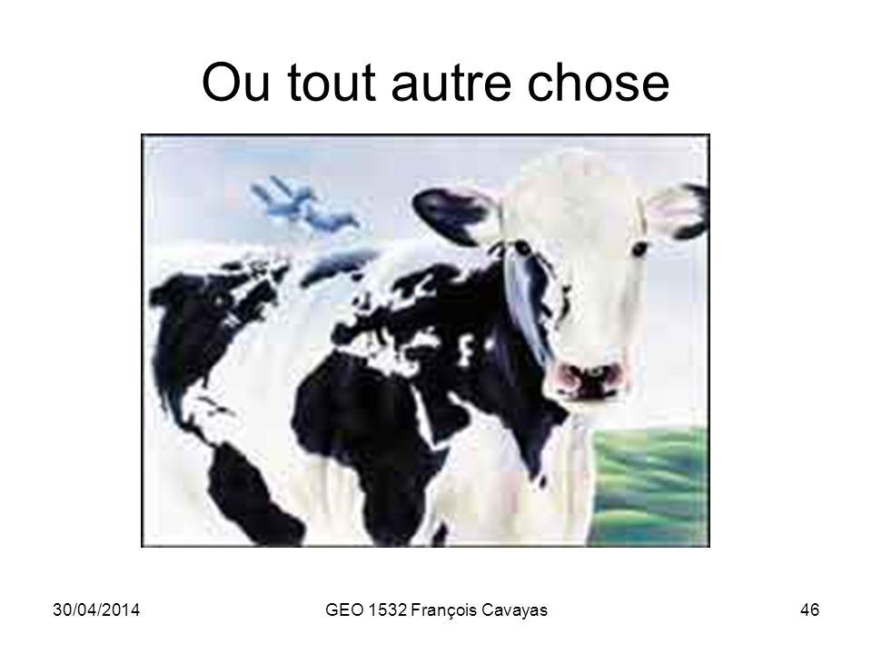 30/04/2014GEO 1532 François Cavayas46 Ou tout autre chose