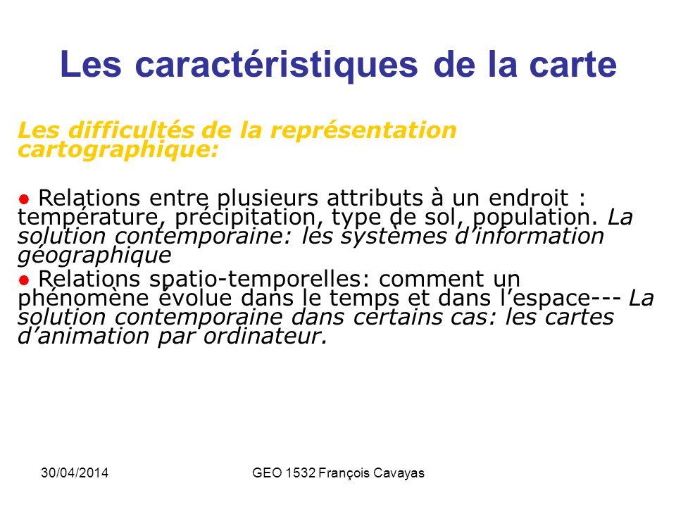 30/04/2014GEO 1532 François Cavayas Les caractéristiques de la carte Les difficultés de la représentation cartographique: Relations entre plusieurs at