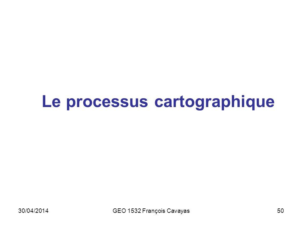 30/04/2014GEO 1532 François Cavayas50 Le processus cartographique